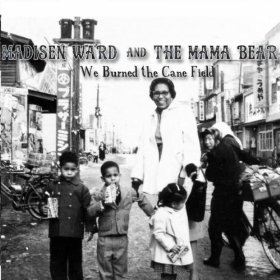 Madisen Ward and the Mama Bear - We Burned the Cane Field